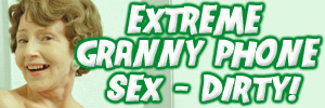 Extreme granny phone sex